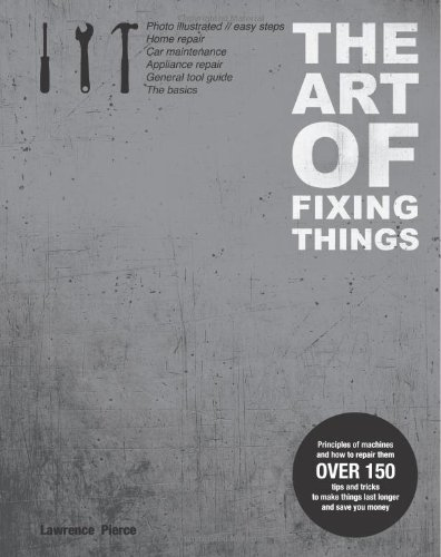 The Art of Fixing Things, Principles of Machines, and How to Repair Them 150 Tips and Tricks to Make Things Last Longer, and save You Money span style=text-transform capitalize; font-size 16px;[Paperback] (1)